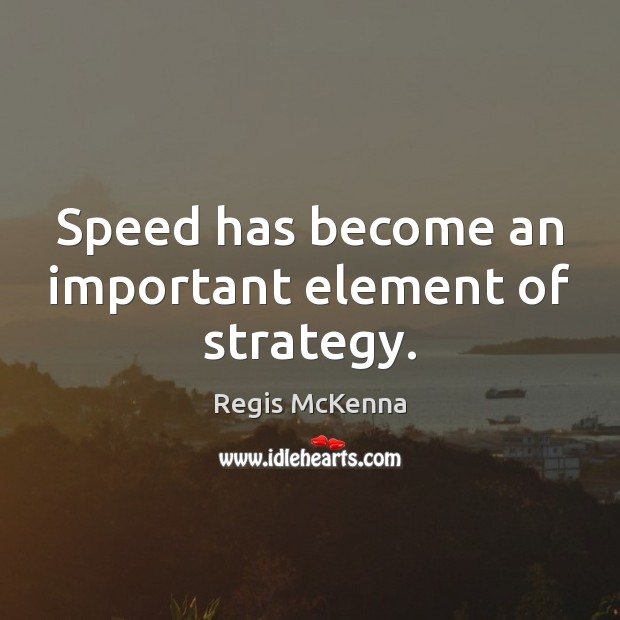 Speed has become an important element of strategy. Image