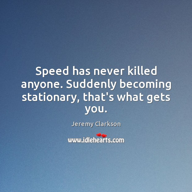 Image, Speed has never killed anyone. Suddenly becoming stationary, that's what gets you.