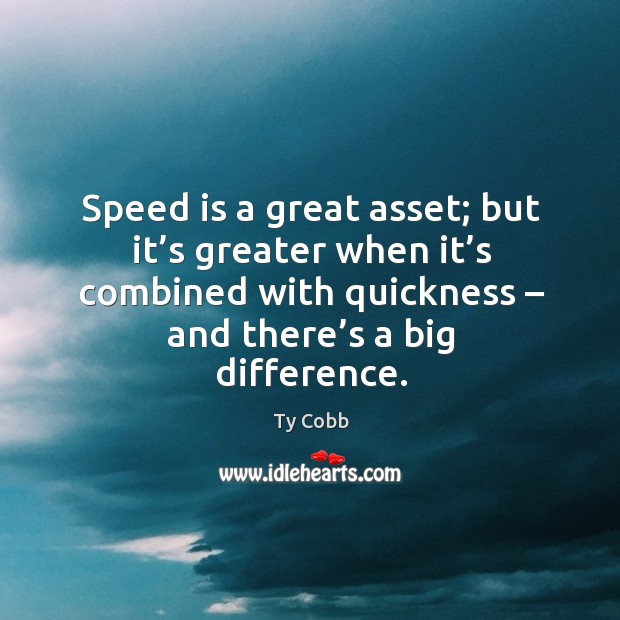 Speed is a great asset; but it's greater when it's combined with quickness – and there's a big difference. Image