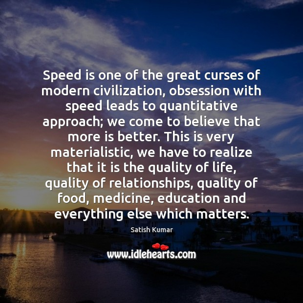 Speed is one of the great curses of modern civilization, obsession with Satish Kumar Picture Quote