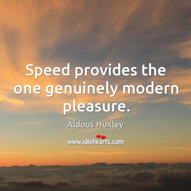 Speed provides the one genuinely modern pleasure. Image