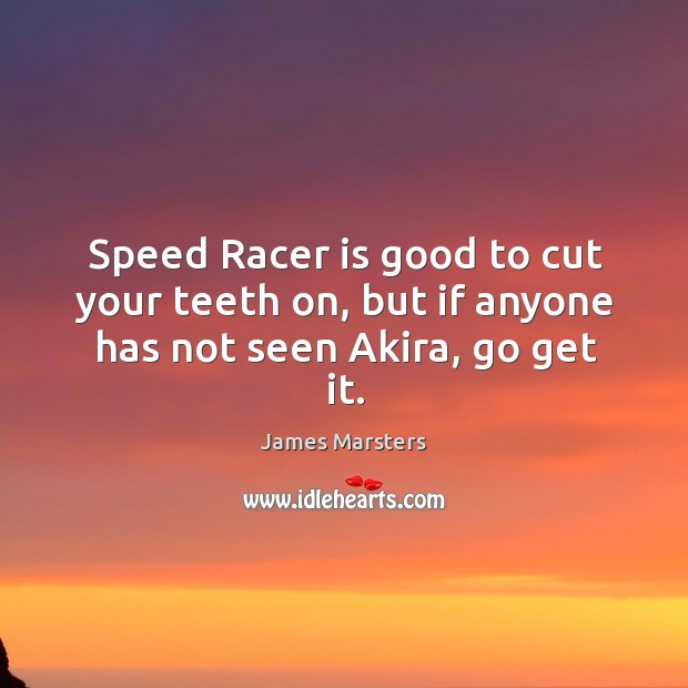 Speed racer is good to cut your teeth on, but if anyone has not seen akira, go get it. Image