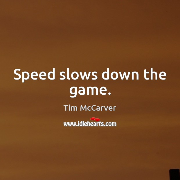 Image, Speed slows down the game.