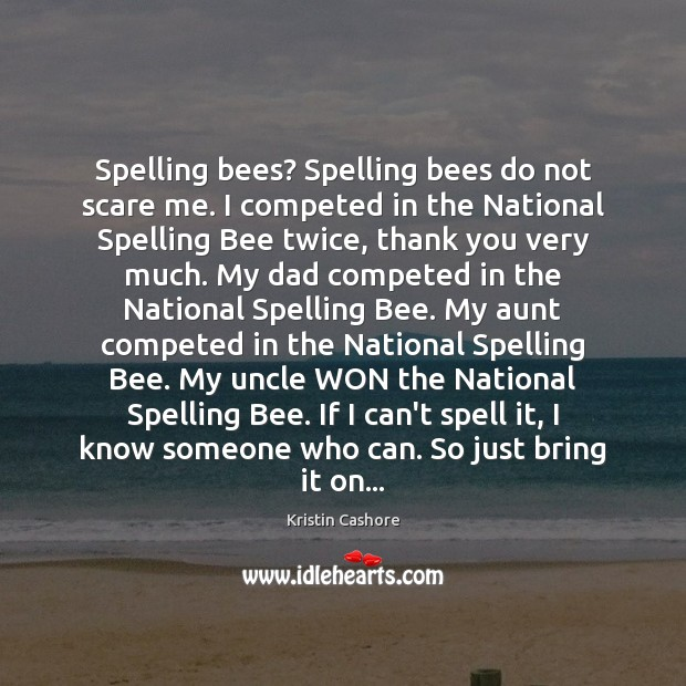 Spelling bees? Spelling bees do not scare me. I competed in the Kristin Cashore Picture Quote