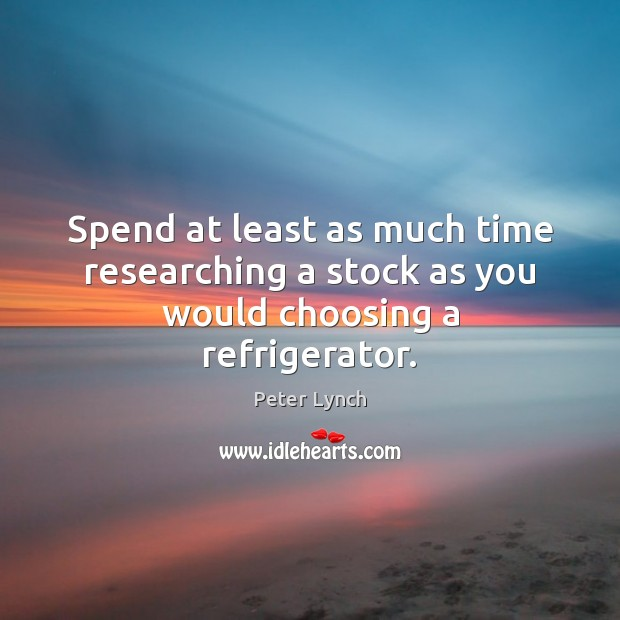 Spend at least as much time researching a stock as you would choosing a refrigerator. Image