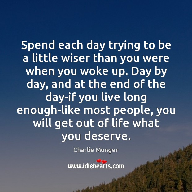 Image, Spend each day trying to be a little wiser than you were
