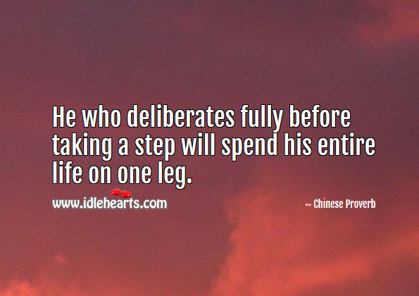 Image, He who deliberates fully before taking a step will spend his entire life on one leg.