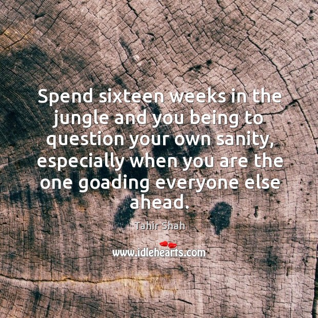 Spend sixteen weeks in the jungle and you being to question your Image
