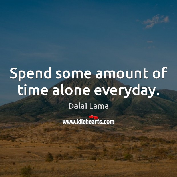 Spend some amount of time alone everyday. Image