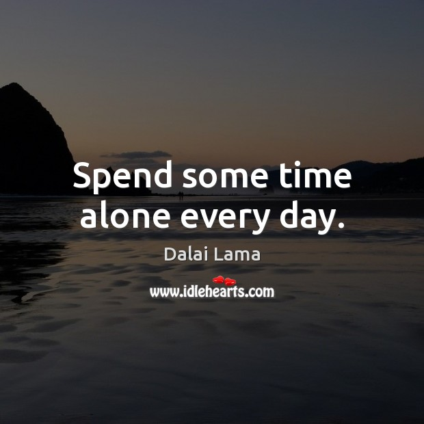 Image, Spend some time alone every day.