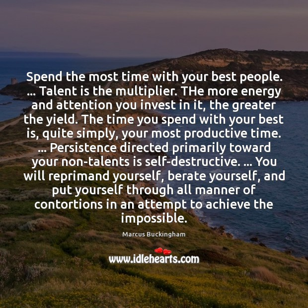 Spend the most time with your best people. … Talent is the multiplier. Image