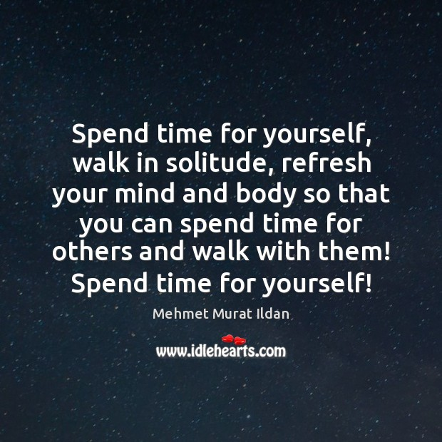 Spend time for yourself, walk in solitude, refresh your mind and body Image