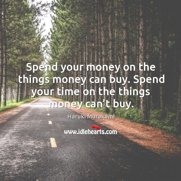 Spend your money on the things money can buy. Spend your time Image