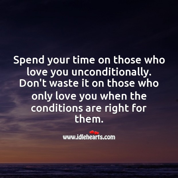 Spend your time on those who love you unconditionally. Unconditional Love Quotes Image