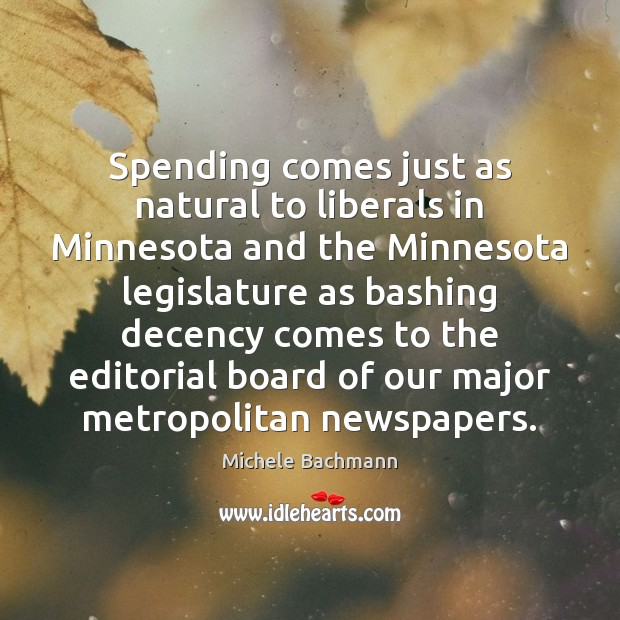 Spending comes just as natural to liberals in Minnesota and the Minnesota Michele Bachmann Picture Quote