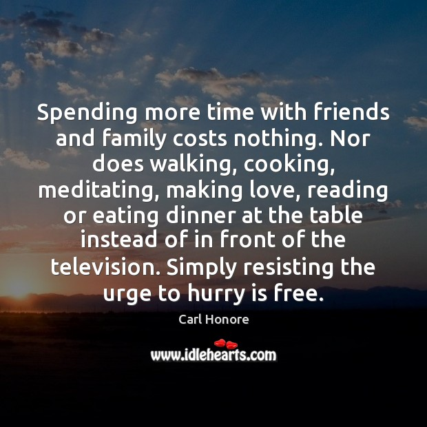 Spending more time with friends and family costs nothing. Nor does walking, Making Love Quotes Image