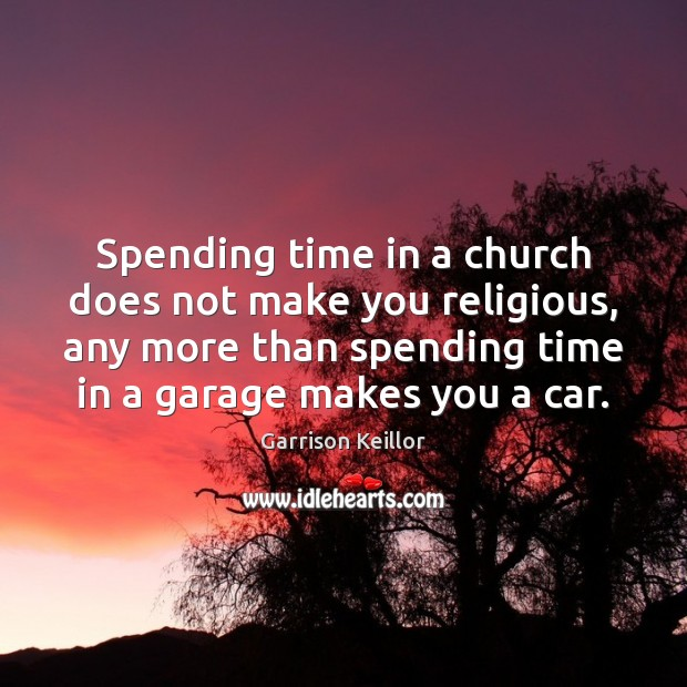 Image, Spending time in a church does not make you religious, any more