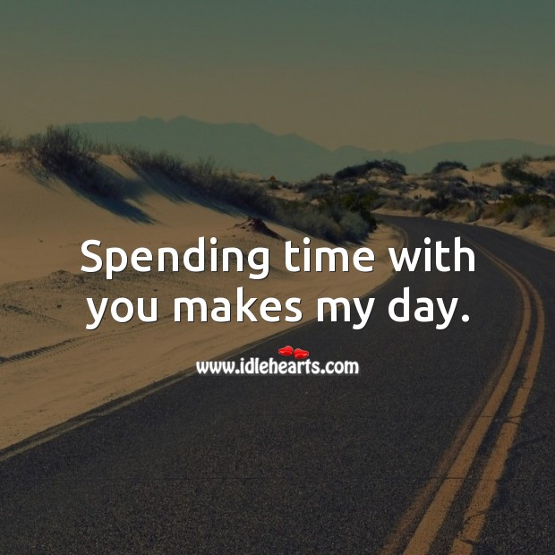 Spending time with you makes my day. Cute Love Quotes Image