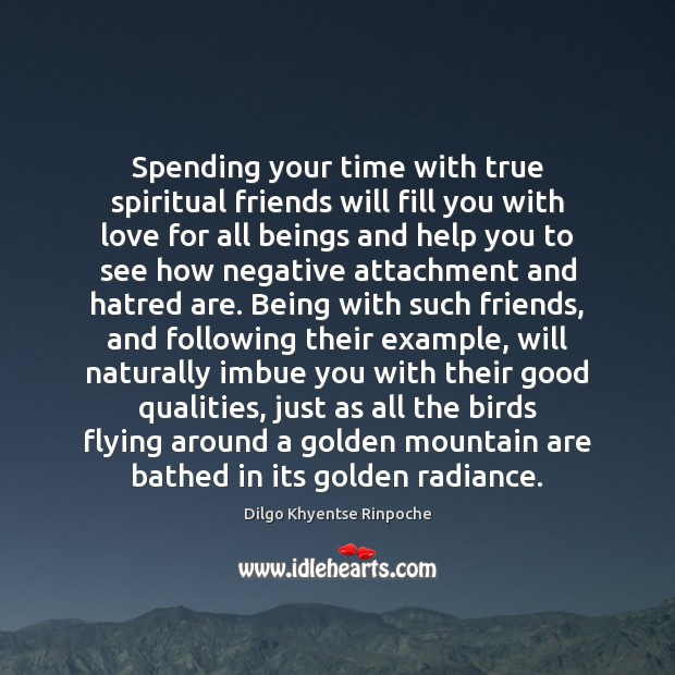 Spending your time with true spiritual friends will fill you with love Dilgo Khyentse Rinpoche Picture Quote