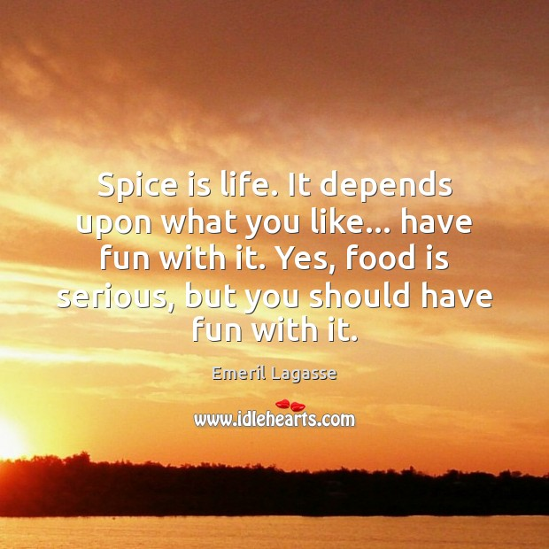 Spice is life. It depends upon what you like… have fun with Emeril Lagasse Picture Quote