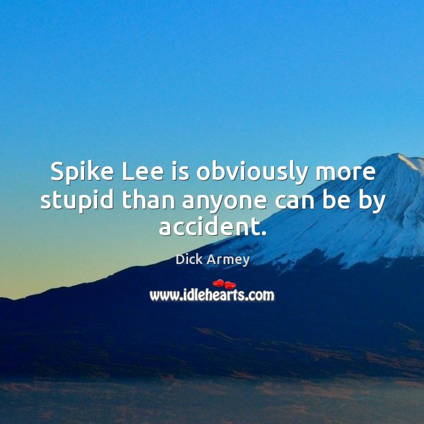 Image, Spike lee is obviously more stupid than anyone can be by accident.