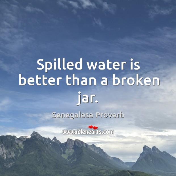 Spilled water is better than a broken jar. Image