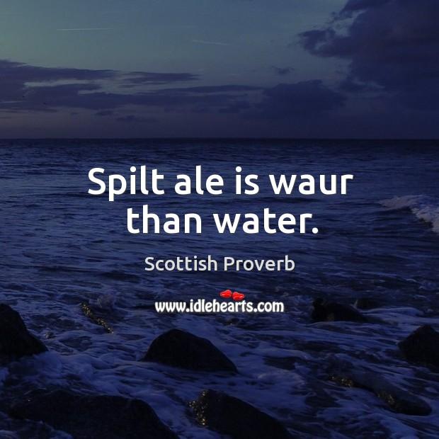 Image, Spilt ale is waur than water.