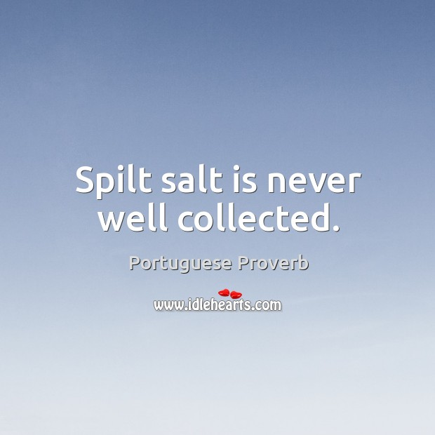 Spilt salt is never well collected. Portuguese Proverbs Image