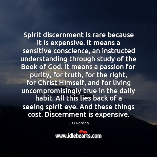 Spirit discernment is rare because it is expensive. It means a sensitive Passion Quotes Image