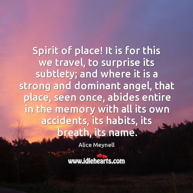Spirit of place! it is for this we travel, to surprise its subtlety; and where it is a strong and dominant angel Image
