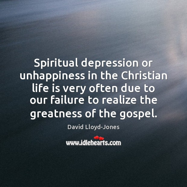 Spiritual depression or unhappiness in the Christian life is very often due David Lloyd-Jones Picture Quote