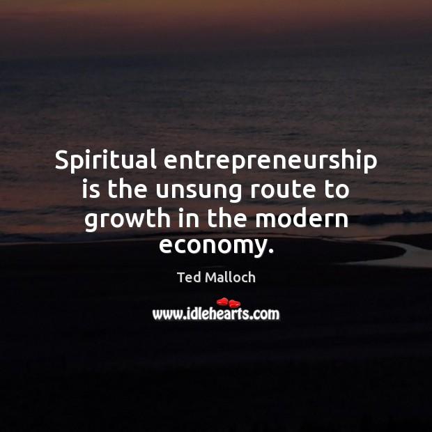 Spiritual entrepreneurship is the unsung route to growth in the modern economy. Entrepreneurship Quotes Image
