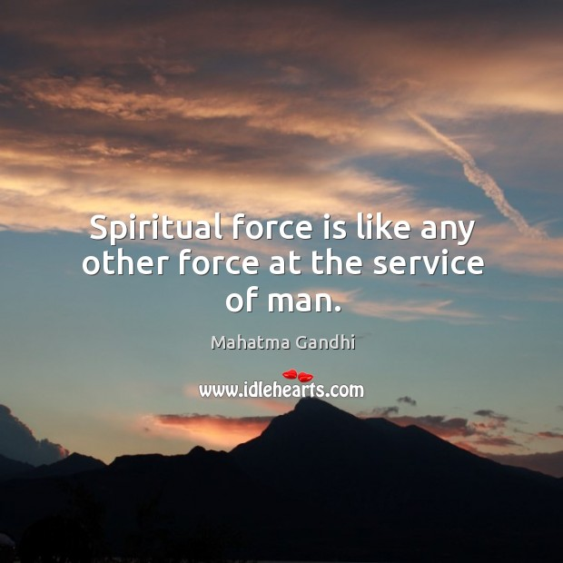 Image, Spiritual force is like any other force at the service of man.