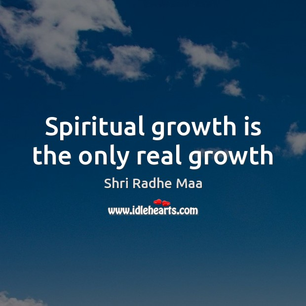 Spiritual growth is the only real growth Shri Radhe Maa Picture Quote