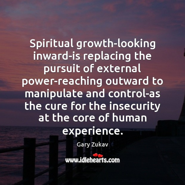 Spiritual growth-looking inward-is replacing the pursuit of external power-reaching outward to manipulate Gary Zukav Picture Quote