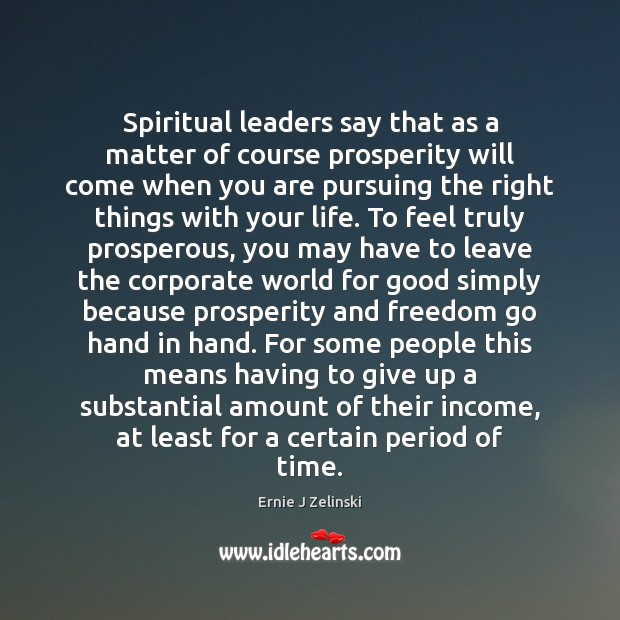 Spiritual leaders say that as a matter of course prosperity will come Ernie J Zelinski Picture Quote