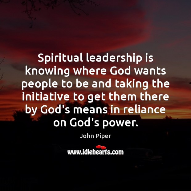 Spiritual leadership is knowing where God wants people to be and taking Image