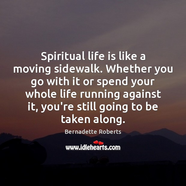 Image, Spiritual life is like a moving sidewalk. Whether you go with it