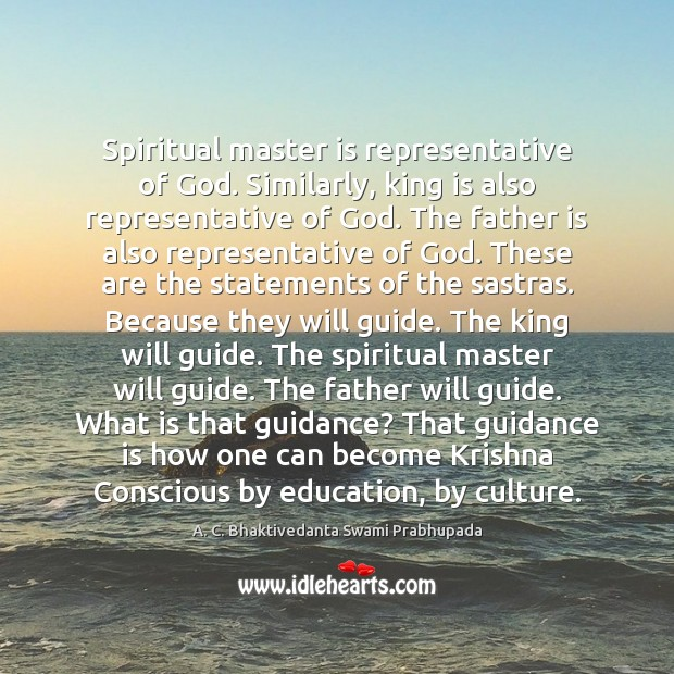 Spiritual master is representative of God. Similarly, king is also representative of Father Quotes Image