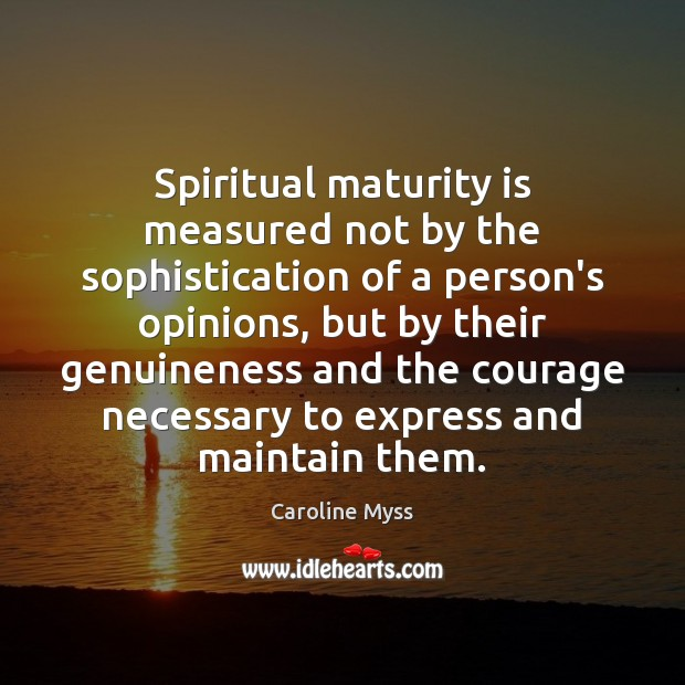 Spiritual maturity is measured not by the sophistication of a person's opinions, Caroline Myss Picture Quote