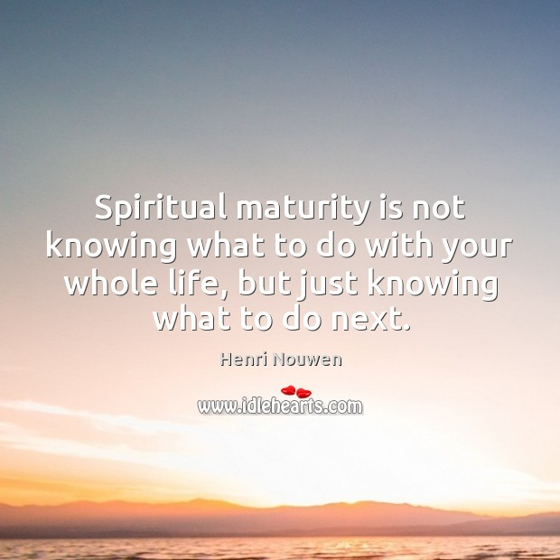 Spiritual maturity is not knowing what to do with your whole life, Maturity Quotes Image