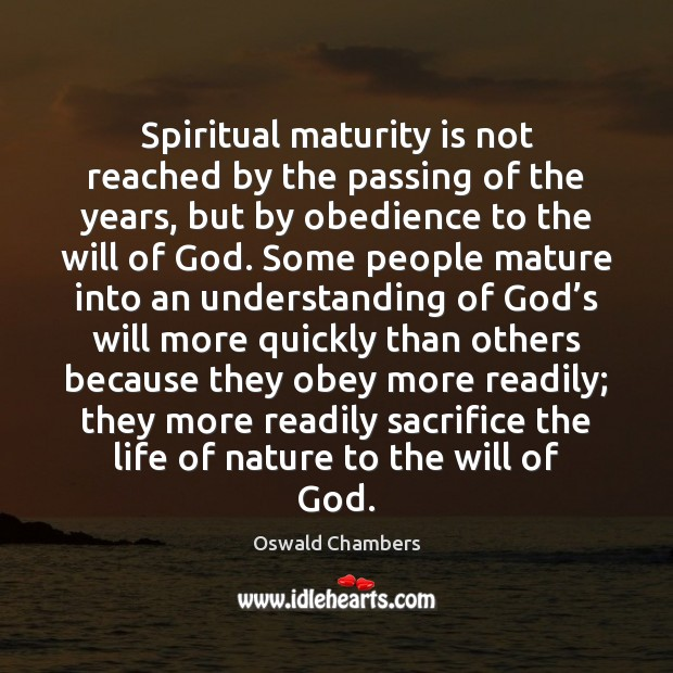 Spiritual maturity is not reached by the passing of the years, but Image