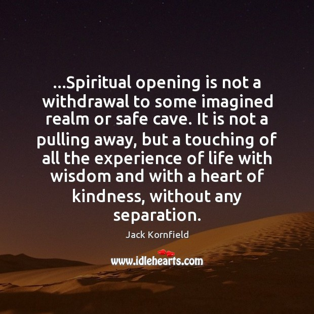 Image, …Spiritual opening is not a withdrawal to some imagined realm or safe
