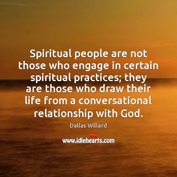 Spiritual people are not those who engage in certain spiritual practices; they Image