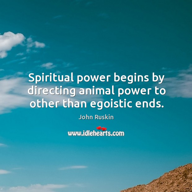 Image, Spiritual power begins by directing animal power to other than egoistic ends.