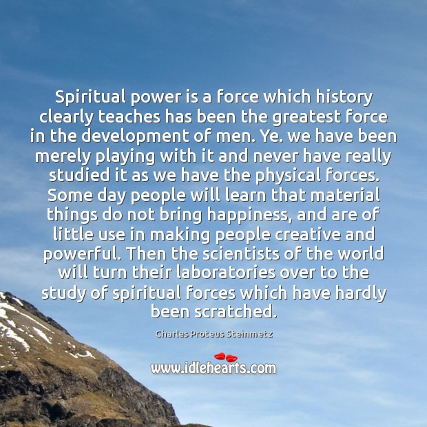 Spiritual power is a force which history clearly teaches has been the Image