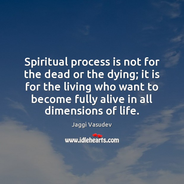 Spiritual process is not for the dead or the dying; it is Image