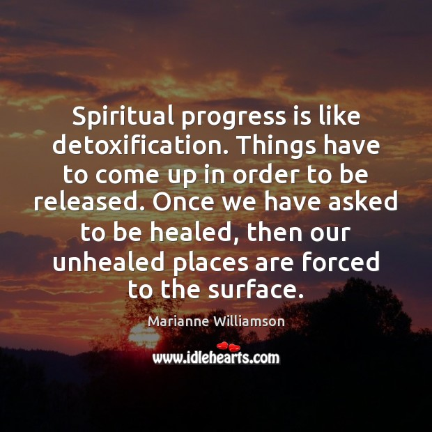 Spiritual progress is like detoxification. Things have to come up in order Image