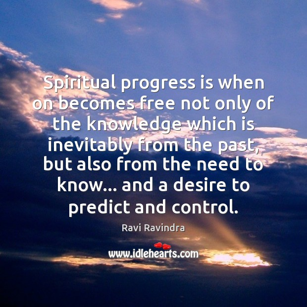 Spiritual progress is when on becomes free not only of the knowledge Image