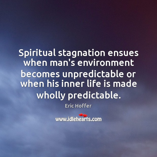 Image, Spiritual stagnation ensues when man's environment becomes unpredictable or when his inner